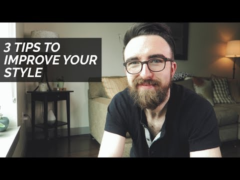 HOW TO IMPROVE YOUR STYLE | Men's Style Tips