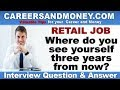 Where do you see yourself three years from now - Retail Industry Job Interview Question and Answer