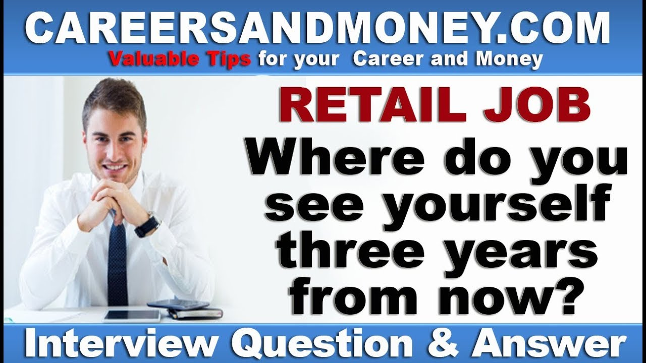 Charming Where Do You See Yourself Three Years From Now   Retail Industry Job  Interview Question And Answer