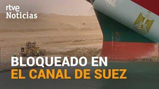 El supercarguero EVER GIVEN colapsa todo el tráfico marítimo del CANAL de SUEZ | RTVE