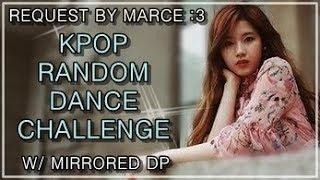 KPOP RANDOM DANCE CHALLENGE | w/ mirrored DP, no countdown | Request by Marce :3