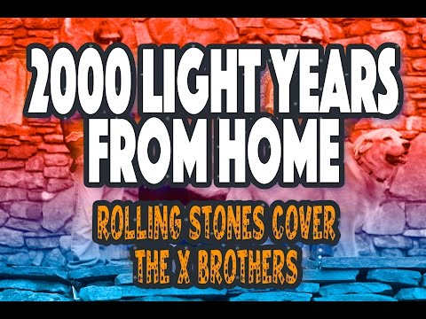 2000 Light Years from Home Rolling Stones Cover The X Brothers