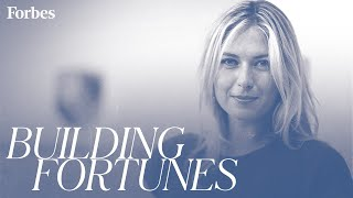 How Maria Sharapova Built Her $200 Million Fortune | Building Fortunes | Forbes