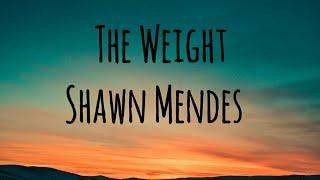 Shawn Mendes - The Weight (Lyrics)