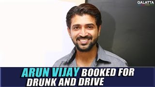 Arun Vijay booked for drunk and drive