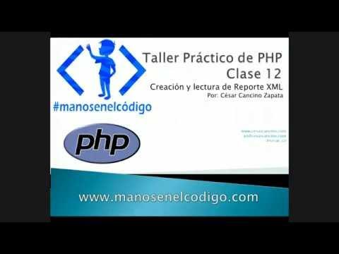 Clase 12 Taller Práctico de PHP. Creación y Lectura de XML