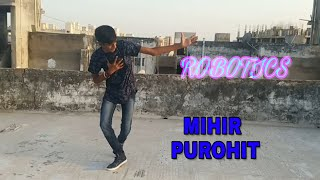 MIHIR PUROHIT || CHURAKE DIL MERA || POPPING CHOREOGRAPHY || ROBOTIC DANCE || DHARMESH SIR ||