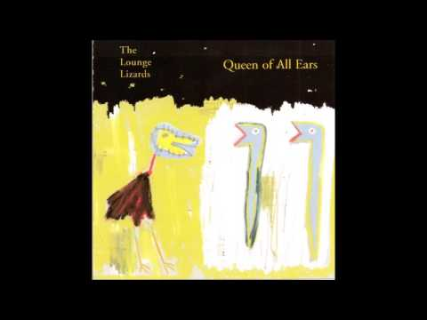 The Lounge Lizards - Queen Of All Ears (1998) [Full Album]