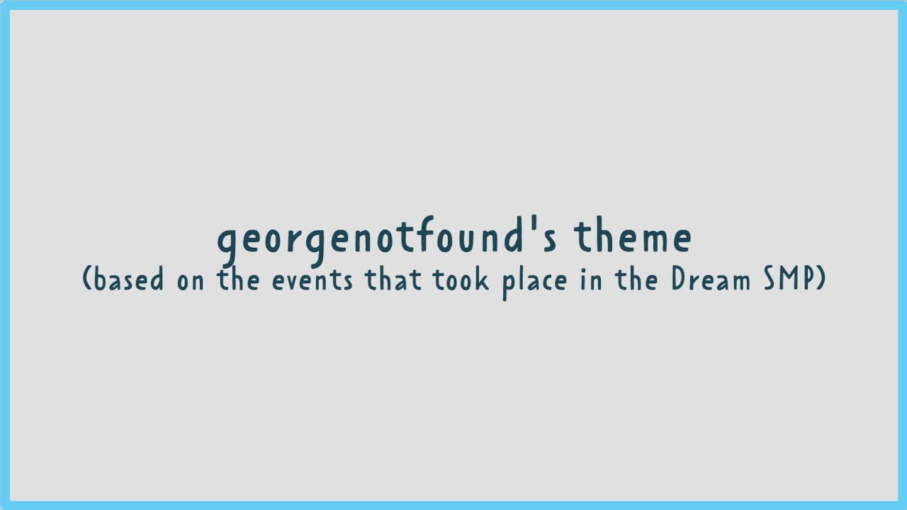 gogy.mp4 – georgenotfound's theme | based on the events that took place in the Dream SMP