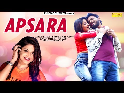 Apsara ( Love Song ) | Sansar Khatri & Miss Manvi | Mr.Qazi | Armaan Raj |  Latest Haryanvi 2019