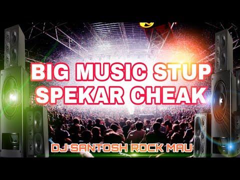 BIG Music SETUP 2019 SPEKAR CHEAK 2018 DJ Santosh Rock MAU