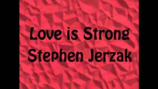 Watch Stephen Jerzak Love Is Strong video