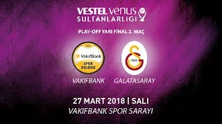 2017 - 2018 / VVSL Play-OFF Yarı Final 2. Maç / VakıfBank 3 - 2 Galatasaray