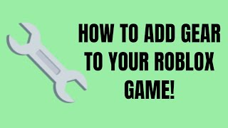 Roblox Studio How To Add Gear To Your Game On Roblox - The easiest Way! [2019 Working]