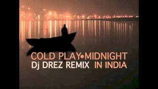 Cold Play - Midnight - In India (Dj Drez Remix)