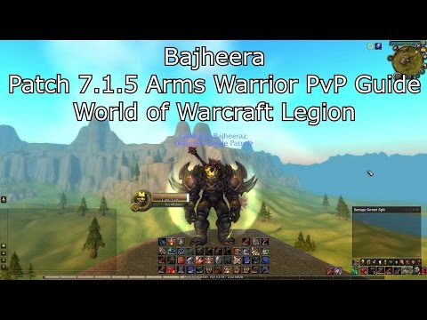 Bajheera - 7.1.5 Arms Warrior PvP Guide - World of Warcraft Legion