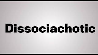 DIssociachotic - a brief explanation