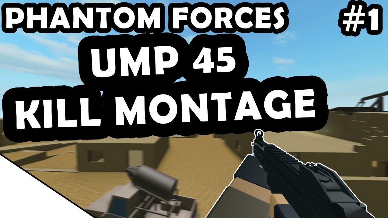 Ump 45 Kill Montage 1 Roblox Phantom Forces - youtube videos roblox phantom forces