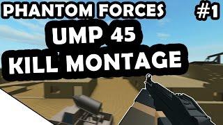 UMP 45 KILL MONTAGE #1 - ROBLOX PHANTOM FORCES