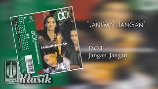 D.O.T - Jangan Jangan (Official Audio)