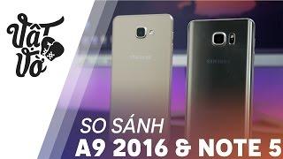 Vật Vờ| So sánh chi tiết Galaxy A9 2016 & Note 5