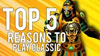 5 REASONS To Play CLASSIC WOW! - World of Warcraft