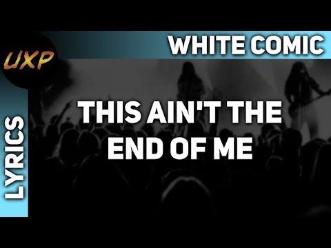 [Lyrics] White Comic - This Ain't The End Of Me