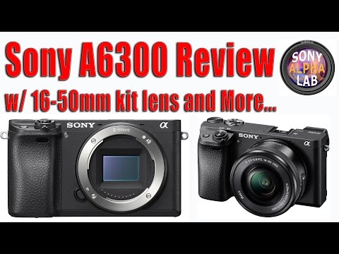 Sony A6300 Review - Real World and How-To Use Camera