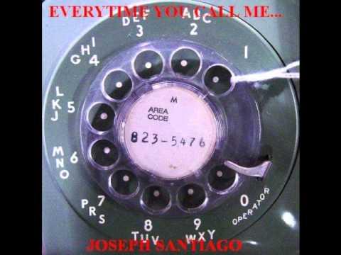 """Everytime You Call Me..."" by Joseph Santiago"
