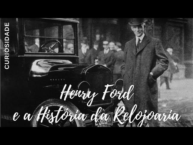 Henry Ford e a História da Relojoaria