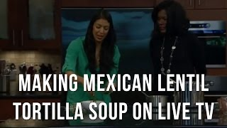 Food Babe - Making Mexican Lentil Tortilla Soup On Live Tv