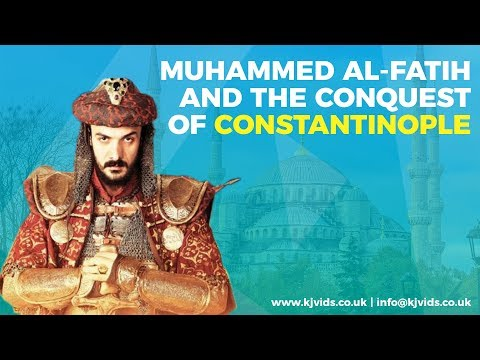 Muhammed Al-Fatih and the Conquest of Constantinople