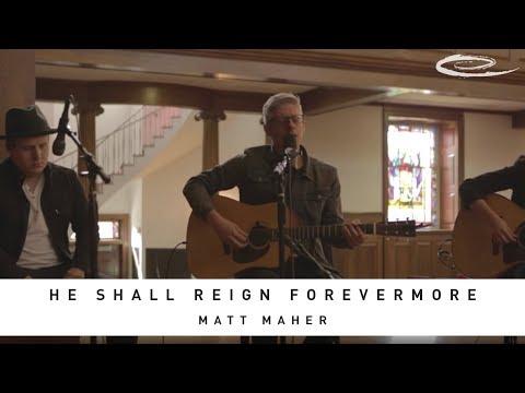 MATT MAHER - He Shall Reign Forevermore: Song Session