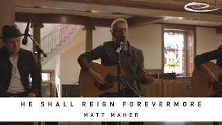 Download MATT MAHER - He Shall Reign Forevermore: Song Session