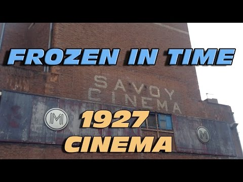 Savoy Cinema Memories - Frozen In Time - Cinema From 1927 - Exploring An Abandoned Movie Theater