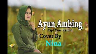 AYUN AMBING (Yana Kermit) Cover By Nina