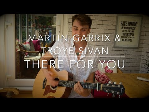 Martin Garrix & Troye Sivan - There For You - Cover (Lyrics and Chords)