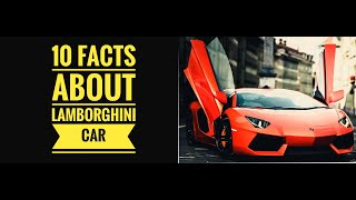 TOP 10 AMAZING🔥🔥 FACTS ABOUT [LAMBORGHINI] CARS