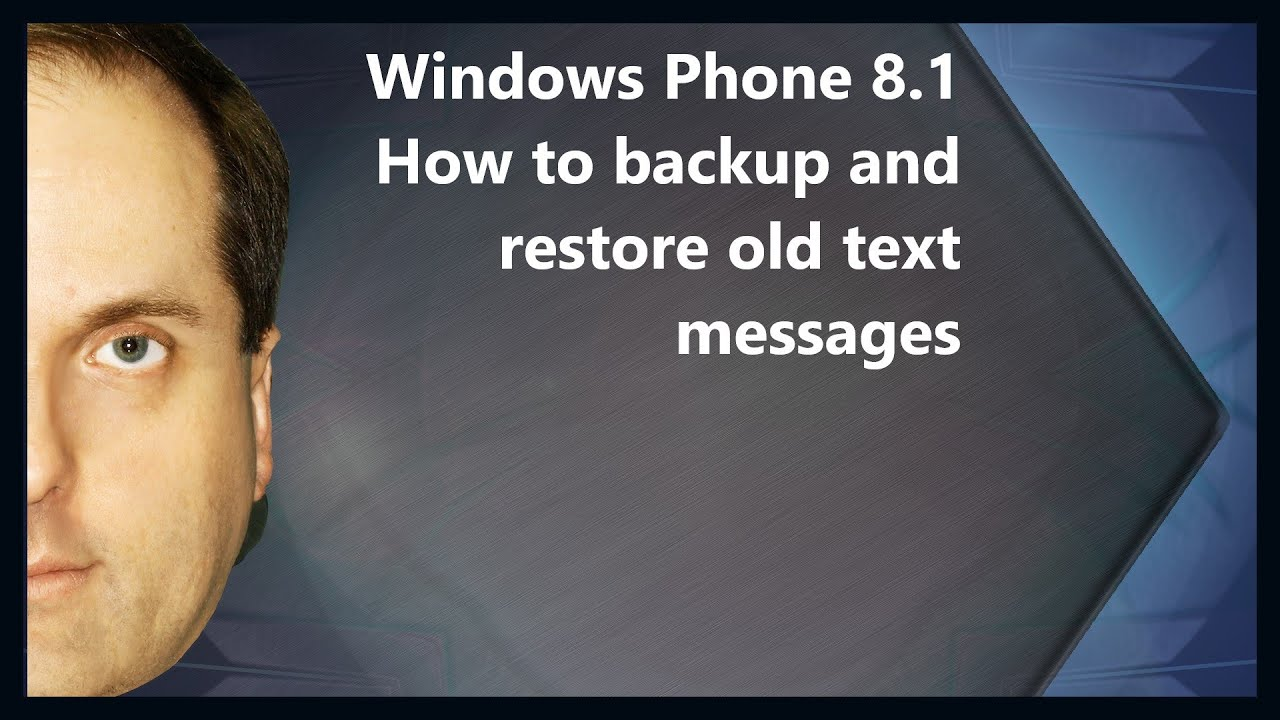 windows phone 81 how to backup and restore old text messages youtube