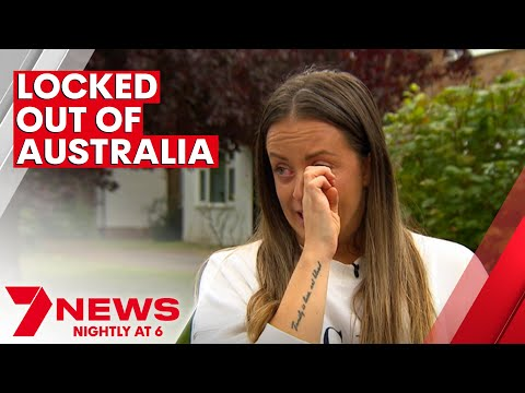 Expats angry about being locked out of  Australia | 7NEWS