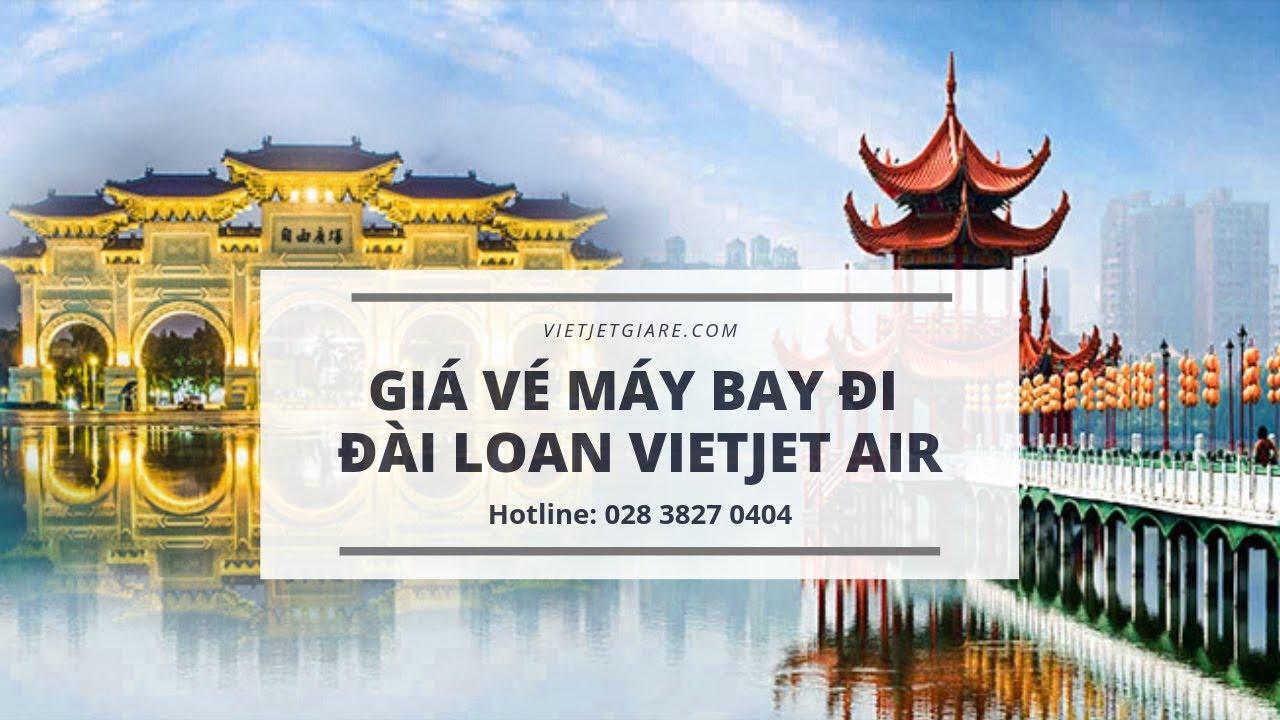 Giá vé máy bay đi Đài Loan Vietjet Air tháng 5,6 - Cực rẻ chỉ từ 99K - Book vé đi Đài Loan ngay!
