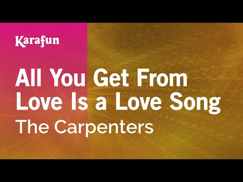 Karaoke All You Get From Love Is a Love Song - The Carpenters *