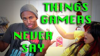 Things Gamers Never Say