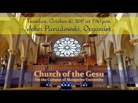 John Paradowski - Organ Concert At Gesu Church, Milwaukee, WI - October 10, 2017