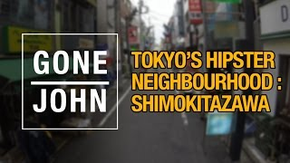 Tokyo's Hipster Neighbourhood - Shimokitazawa