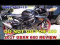 2017 SUZUKI GSXR 600 REVIEW  / DO NOT GO FOR A 250