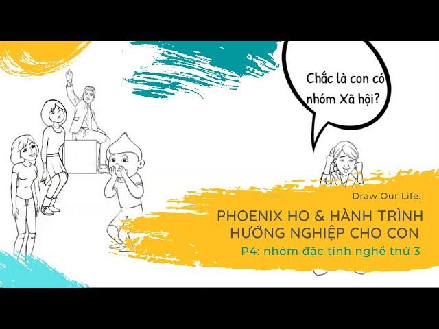 Draw our life: Phoenix Ho và hành trình hướng nghiệp cho con (P4) - Nhóm đặc tính nghề thứ 3