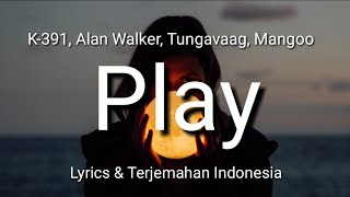 Download K-391, Alan Walker - Play ft. Tungavaag, Mangoo (Lyrics & Terjemahan Indonesia)