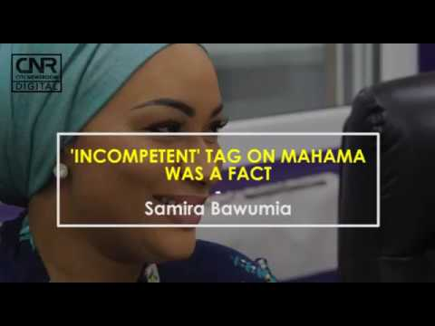 'Incompetent' tag on Mahama was a fact - Samira