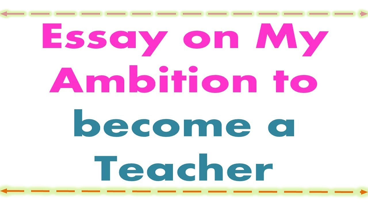 essay on my ambition to become a teacher   youtube